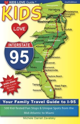 Kids Love I-95, 2nd Edition: Your Family Travel Guide to I-95. 500 Kid-Tested Fun Stops & Unique Spots from the Mid-Atlantic to Miami (Kids Love Travel Guides)