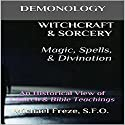 Demonology Witchcraft & Sorcery, Magic, Spells, & Divination: An Historical View of Church & Bible Teachings Audiobook by Michael Freze Narrated by  Voice Cat LLC by Doug Spence