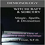 Demonology Witchcraft & Sorcery, Magic, Spells, & Divination: An Historical View of Church & Bible Teachings | Michael Freze