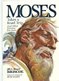 Moses Takes a Road Trip: And Other Famous Journeys (Baker Interactive Books for Lively Education) (080104183X) by Briscoe, Jill