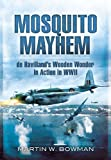Image of MOSQUITO MAYHEM: de Havilland's Wooden Wonder in Action in WWII