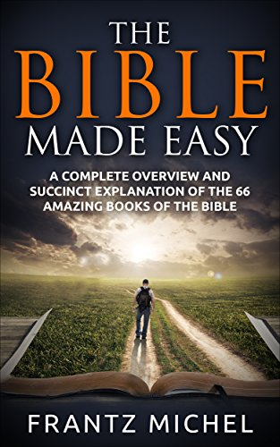 THE BIBLE MADE EASY: A Complete Overview and Succinct Explanation of the 66 Amazing Books of the Bible (Bible History Made Easy compare prices)