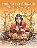 Saint Kateri Tekakwitha: Lily of the Mohawks