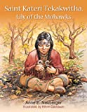 img - for Saint Kateri Tekakwitha: Lily of the Mohawks book / textbook / text book