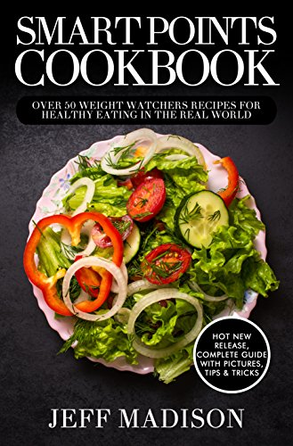 Smart Points Cookbook: Over 50 Weight Watchers Recipes for Healthy Eating in the Real World by Jeff Madison