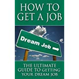 How To Get A Job: The Ultimate Guide To Getting Your Dream Job