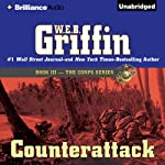 Counterattack: The Corps Series, Book 3 (       UNABRIDGED) by W. E. B. Griffin Narrated by Dick Hill