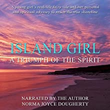 Island Girl: A Triumph of the Spirit Audiobook by Norma Joyce Dougherty Narrated by Norma Joyce Dougherty