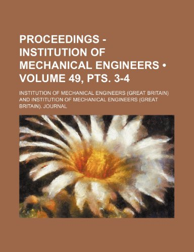 Proceedings - Institution of Mechanical Engineers (Volume 49, pts. 3-4)