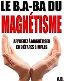 Le B.A-BA du magn�tisme: Apprenez � magn�tiser en 9 �tapes simples