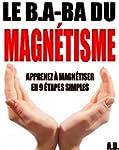 Le B.A-BA du magn�tisme: Apprenez � m...