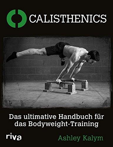Calisthenics: Das ultimative Handbuch fuer das Bodyweight-Training