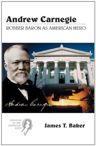 Andrew Carnegie: Robber Baron as American Hero (Creators...