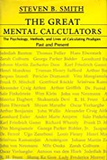Great Mental Calculators: The Psychology, Methods, and Lives of Calculating Prodigies, Past and Present