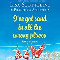 I've Got Sand in All the Wrong Places Audiobook by Lisa Scottoline, Francesca Serritella Narrated by Lisa Scottoline, Francesca Serritella
