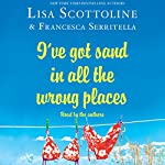 I've Got Sand in All the Wrong Places | Lisa Scottoline,Francesca Serritella
