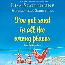 I've Got Sand in All the Wrong Places | Livre audio Auteur(s) : Lisa Scottoline, Francesca Serritella Narrateur(s) : Lisa Scottoline, Francesca Serritella