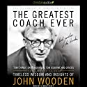 The Greatest Coach Ever: Timeless Wisdom and Insights of John Wooden (       UNABRIDGED) by  Fellowship of Christian Athletes Narrated by Michael Mish, Peter Macon, Eddie Lopez, Emily Sophia Knapp