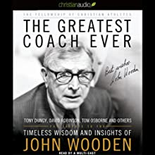 The Greatest Coach Ever: Timeless Wisdom and Insights of John Wooden Audiobook by  Fellowship of Christian Athletes Narrated by Michael Mish, Peter Macon, Eddie Lopez, Emily Sophia Knapp