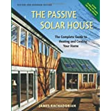 The Passive Solar House: Using Solar Design to Cool and Heat Your Home, 2nd Editionby James Kachadorian