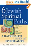 Six Jewish Spiritual Paths: A Rationa...