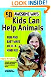 50 Awesome Ways Kids Can Help Animals: Fun and Easy Ways to Be a Kind Kid