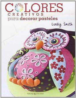 Colores creativos para decorar pasteles (Spanish Edition): Lindy Smith