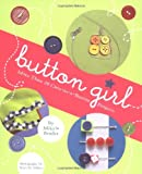 img - for Button Girl: More Than 20 Cute-as-a-Button Projects book / textbook / text book