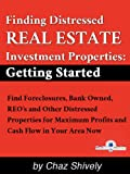 Getting Starting in Real Estate Investing: Find Foreclosures, Bank Owned, REO's and Other Distressed Properties for Maximum Profits and Cash Flow in Your Area Now