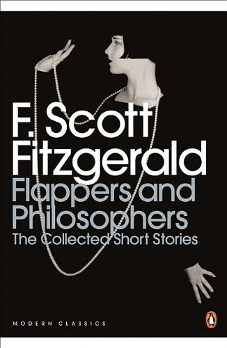 Flappers and Philosophers: The Collected Short Stories of F. Scott Fitzgerald (Penguin Classics)