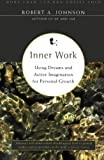 Inner Work: Using Dreams and Active Imagination for Personal Growth (0062504312) by Johnson, Robert A.