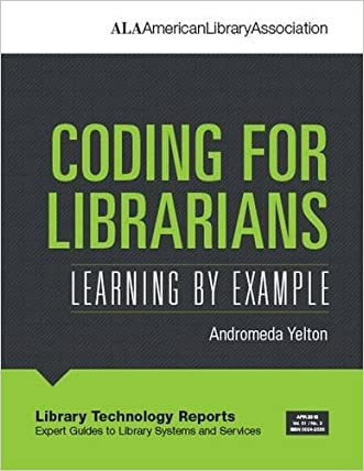 Coding for Librarians: Learning by Example (Library Technology Reports)