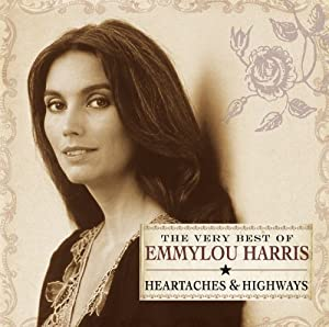 The Very Best of Emmylou Harris: Heartaches and Highways