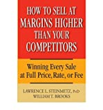 img - for How to Sell at Margins Higher Than Your Competitors: Winning Every Sale at Full Price, Rate, or Fee (Hardback) - Common book / textbook / text book