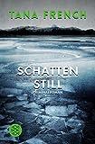 Schattenstill: Kriminalroman (Der vierte Fall) von Tana French