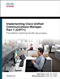Implementing Cisco Unified Communications Manager, Part 1 (CIPT1) Foundation Learning Guide: (CCNP Voice CIPT1 642-447) (2...