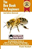 img - for The Bee Book For Beginners 2nd Edition (Revised) An Apiculture Starter or How To Be A Backyard Beekeeper And Harvest Honey From Your Own Bee Hives (Backyard Farm Books) (Volume 2) by Randall, Frank 2 Revised Edition (9/13/2012) book / textbook / text book