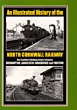David Wroe An Illustrated History of the North Cornwall Railway: The Southern Railway Route Between Okehampton, Launceston, Wadebridge and Padstow