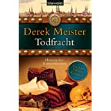 """Todfracht: Historischer Kriminalromanvon """"Derek Meister"""""""