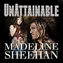 Unattainable: Undeniable Series, Book 3 Audiobook by Madeline Sheehan Narrated by Tatiana Sokolov