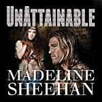 Unattainable: Undeniable Series, Book 3 (       UNABRIDGED) by Madeline Sheehan Narrated by Tatiana Sokolov