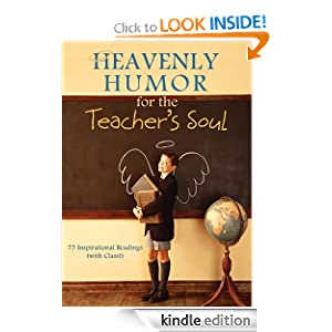 http://www.amazon.com/Heavenly-Humor-Teachers-Soul-ebook/dp/B005CSB3YW/ref=sr_1_1?s=digital-text&ie=UTF8&qid=1383177267&sr=1-1&keywords=heavenly+humor+for+the+teachers+soul