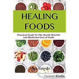 HEALING FOODS Practical Guide to the Health Benefits and Medicinal Uses of Food: Health starts with food! Discover how you can eat to live a longer and healthier life! (English Edition)
