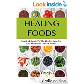 HEALING FOODS Practical Guide to the Health Benefits and Medicinal Uses of Food: Health starts with food! Discover how you can eat to live a longer and healthier life!