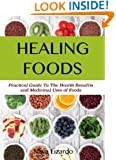 HEALING FOODS Practical Guide to the Health Benefits and Medicinal Uses of Food: Discover the Power of Healing Foods to Restore Your Health and Wellbeing