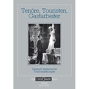 Tenöre, Touristen, Gastarbeiter: Deutsch-italienische Filmbeziehungen