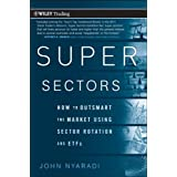 Super Sectors: How to Outsmart the Market Using Sector Rotation and ETFs ~ John Nyaradi
