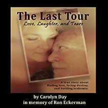 The Last Tour: Love, Laughter, and Tears: In Memory of Ron Eckerman (       UNABRIDGED) by Carolyn Day Narrated by Carol Purdom