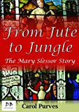 Carol Purves From Jute to Jungle: The Mary Slessor Story