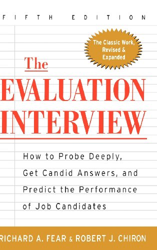 The Evaluation Interview: How to Probe Deeply, Get Candid Answers, and Predict the Performance of Job Candidates